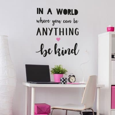 In a world where you can be anything wall sticker is a perfect addition to any child's bedroom and perfect above a desk or bed