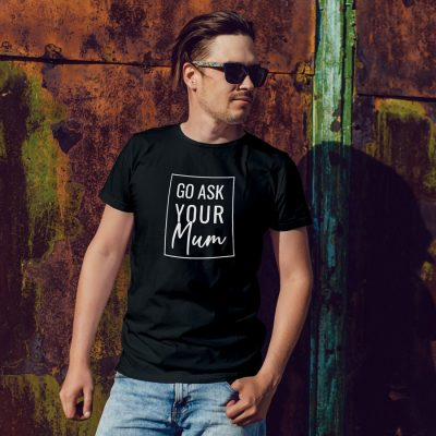 Go ask your mum Men's T-shirt (Black) perfect gift for fathers day, birthday or Christmas